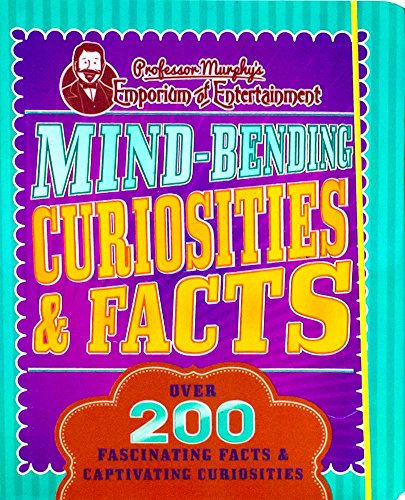 9781474804257: Mind-Bending Curiosities & Facts: Over 200 Fascinating Facts & Captivating Curiosities (Professor Murphy's Emporium of Entertainment)