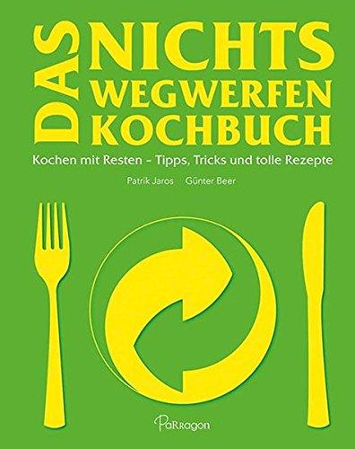 9781474808804: Das Nichts Wegwerfen Kochbuch: Kochen mit Resten - Tipps, Tricks und tolle Rezepte