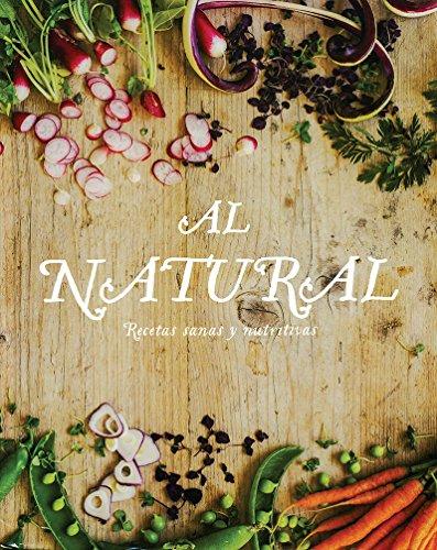 9781474810432: AL NATURAL, RECETAS SANAS Y NUTRITIVAS