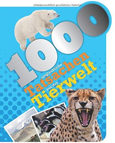 9781474812283: 1000 unglaubliche Tatsachen aus der Tierwelt