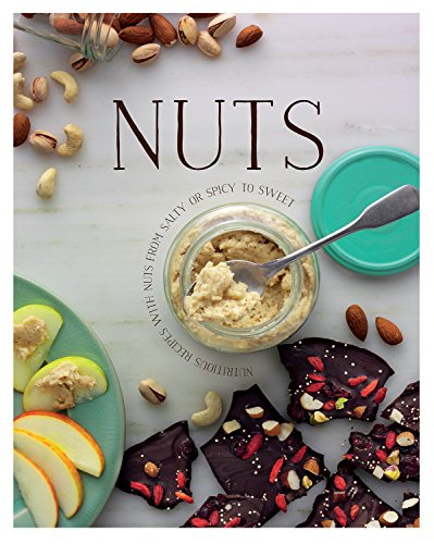 Nuts: Nutricious Recipes with Nuts from Salty or Spicy to Sweet: Parragon Books Ltd