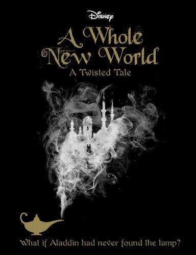 9781474821636: Disney a Whole New World: What If Aladdin Had Never Found the Lamp? (A Twisted Tale)