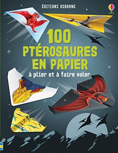 9781474944281: 100 ptérosaures en papier à plier et à faire voler