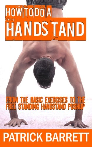 9781475001952: How To Do A Handstand: From The Basic Exercises To The Free Standing Handstand Pushup