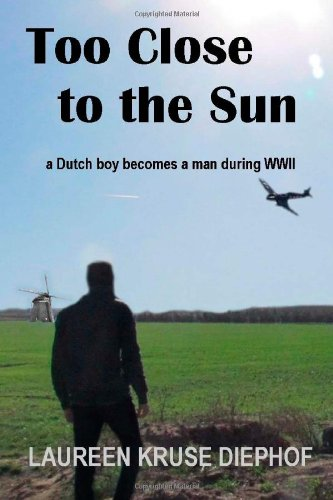 9781475002041: Too Close to the Sun: a Dutch boy becomes a man during WWII