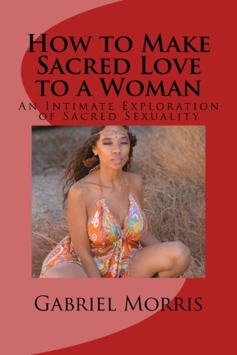 9781475003291: How to Make Sacred Love to a Woman: An Intimate Exploration of Sacred Sexuality