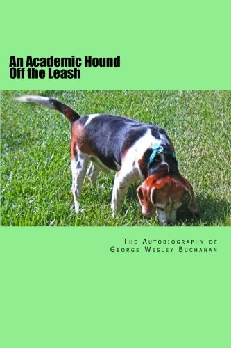 9781475004861: An Academic Hound off the Leash: The Autobiography of George Wesley Buchanan
