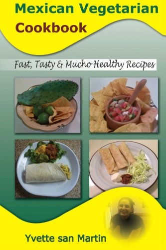 9781475008616: Mexican Vegetarian Cookbook: Fast Tasty & Mucho Healthy Recipes