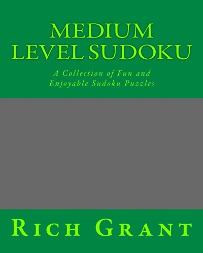 Medium Level Sudoku: A Collection of Fun and Enjoyable Sudoku Puzzles: Grant, Rich