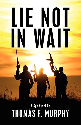 9781475010732: Lie Not In Wait: A Spy Novel
