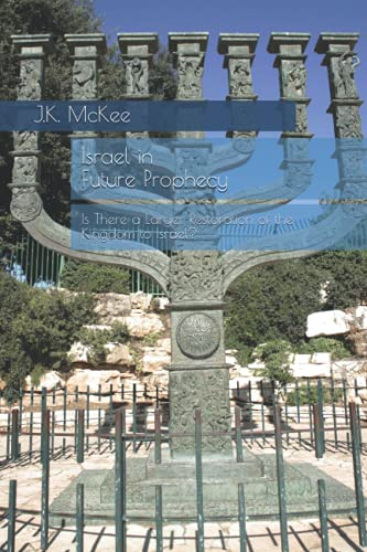 9781475012125: Israel in Future Prophecy: Is There a Larger Restoration of the Kingdom to Israel?