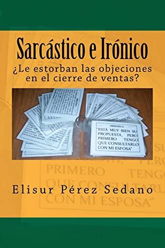 9781475013160: Sarcástico e Irónico: ¿Le estorban las objeciones en el cierre de ventas? (Spanish Edition)