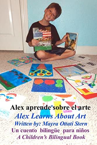 9781475015416: Alex Learns About Art / Alex Aprende sobre el arte: A Children's Bilingual Book  / Un cuento  bilingüe  para niños (Volume 1) (Spanish Edition)