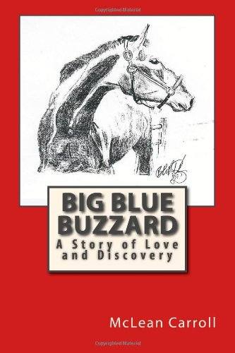 Big Blue Buzzard A Story of Love and Discovery: Carroll, McLean Goodpasture