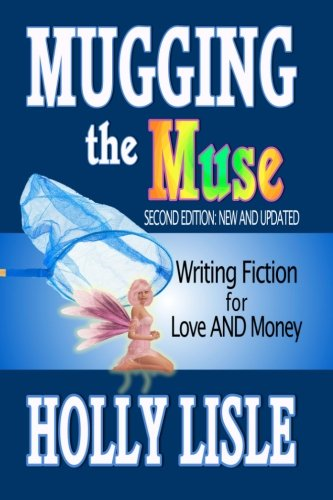 Mugging the Muse: Writing Fiction for Love AND Money: Second Edition: New and Updated (1475017499) by Lisle, Holly