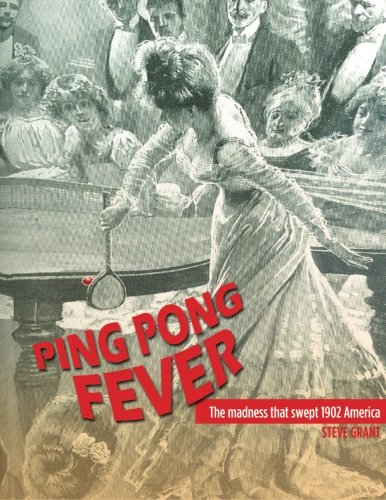 Ping Pong Fever: The Madness That Swept 1902 America: Grant, Steve