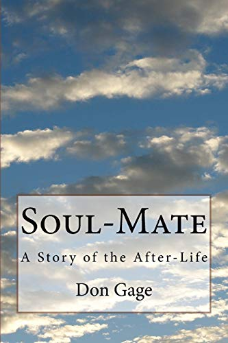 Soul-Mate: A Story of the After-Life: Don Gage