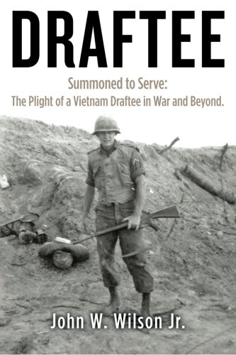 Draftee: Summoned to Serve: The Plight of a Vietnam Draftee in War and Beyond: Wilson Jr, John W