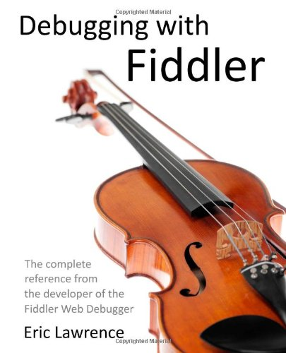 9781475024487: Debugging with Fiddler: The complete reference from the creator of the Fiddler Web Debugger