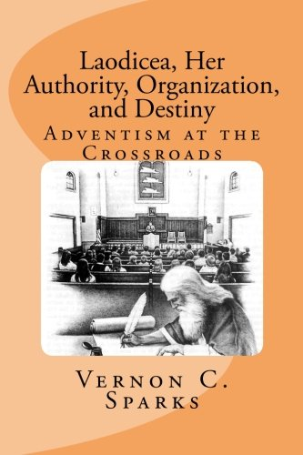 9781475026696: Laodicea, Her Authority, Organization, and Destiny: Adventism at the Crossroads