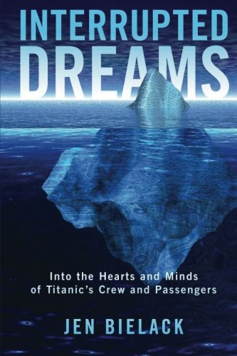 9781475027525: Interrupted Dreams: Into the Hearts and Minds of Titanic's Crew and Passengers