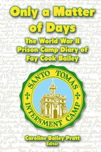 9781475028812: Only a Matter of Days: The World War II Prison Camp Diary of Fay Cook Bailey