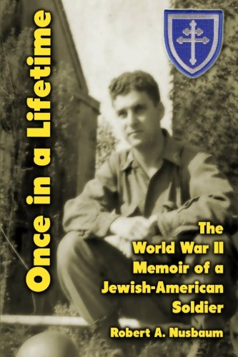 Once in a Lifetime: The World War II Memoir of a Jewish-American Soldier: Nusbaum, Robert A.