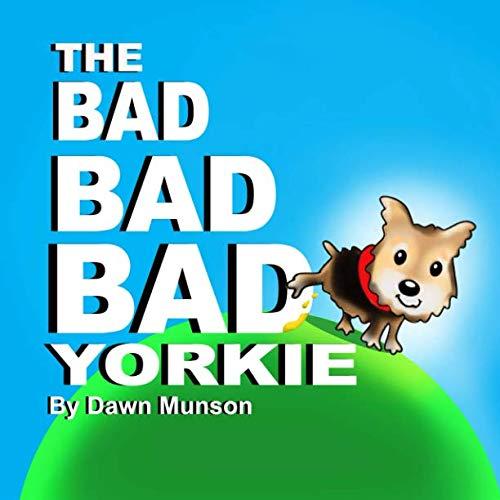 9781475030426: The Bad Bad Bad Yorkie!