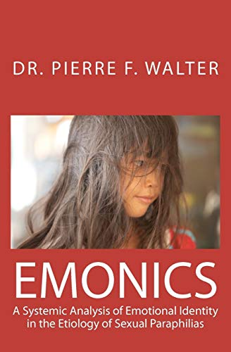 9781475031249: Emonics: A Systemic Analysis of Emotional Identity in the Etiology of Sexual Paraphilias