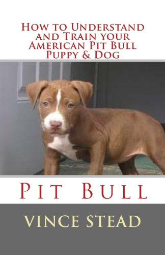 9781475031454: How to Understand and Train your American Pit Bull Puppy & Dog