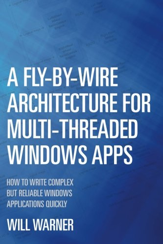 9781475031744: A Fly-by-Wire Architecture for Multi-Threaded Windows Apps: How to Write Complex But Reliable Windows Applications Quickly