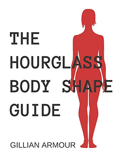 The Hourglass Body Shape: Guide to Perfect Styling: Armour, Gillian