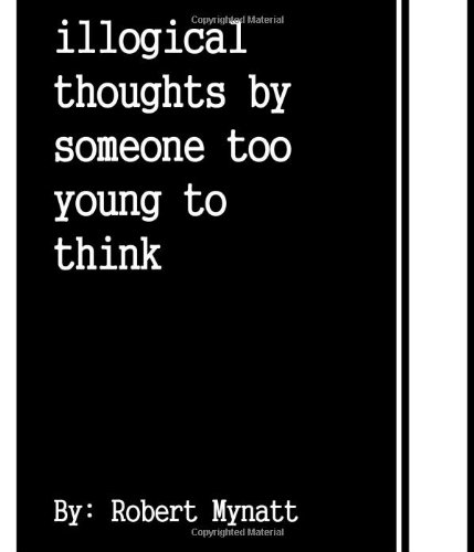 9781475032314: Illogical Thoughts By Someone Too Young to Think