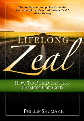 Lifelong Zeal: How To Build Lasting Passion For God: Shumake, Phillip
