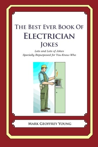 9781475038934: The Best Ever Book of Electrician Jokes: Lots and Lots of Jokes Specially Repurposed for You-Know-Who