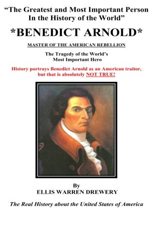 9781475039856: Benedict Arnold Master of the American Rebellion: Greatest and Most Important Person in the History of the World (Black and White)
