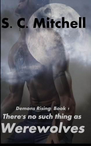 9781475042849: There's no such thing as Werewolves: Demons Rising: Book 1