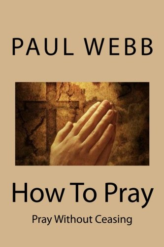 9781475043730: How To Pray: Pray without Ceasing (Volume 1)