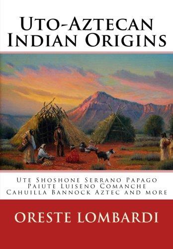 9781475044829: Uto-Aztecan Indian Origins: Ute Tubatulabal Tongva Tataviam Shoshone Serrano Paiute Luiseno Kawaiisu Comanche Cahuilla others