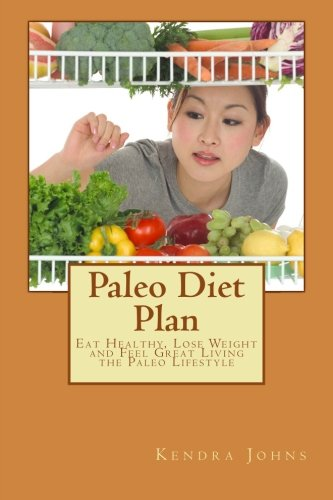 9781475045161: Paleo Diet Plan: Eat Healthy, Lose Weight and Feel Great Living the Paleo Lifestyle