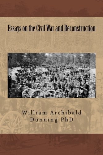 Essays on the Civil War and Reconstruction: Dunning PhD., William Archibald; Mack, Maggie