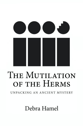 9781475051933: The Mutilation of the Herms: Unpacking an Ancient Mystery