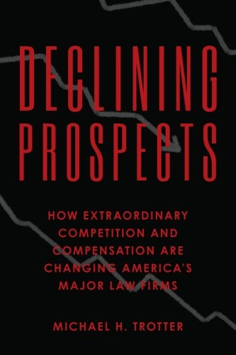 9781475053739: Declining Prospects: How Extraordinary Competition and Compensation Are Changing America's Major Law Firms