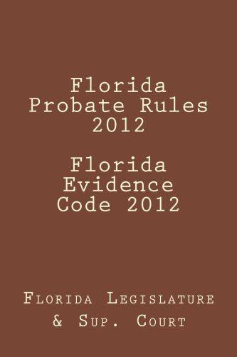 Florida Probate Rules 2012 Florida Evidence Code 2012: Legislature, Florida, Court, Florida Supreme