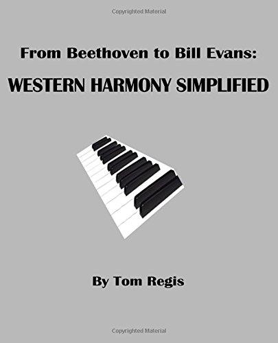 From Beethoven to Bill Evans: WESTERN HARMONY SIMPLIFIED: Tom Regis