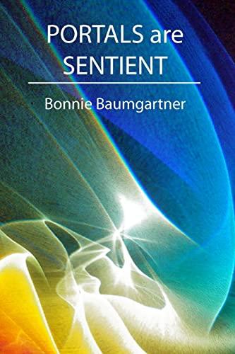 PORTALS are SENTIENT: Bonnie Baumgartner