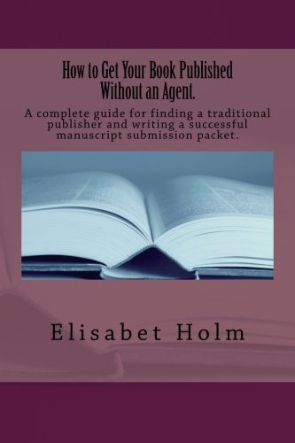 9781475060638: How to Get Your Book Published Without an Agent.: A complete guide for finding a traditional publisher and writing a successful manuscript submission packet.