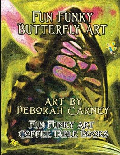 9781475064094: Fun Funky Butterfly Art: Fun Funky Art Coffee Table Series (Fun Funky Art Coffee Table Book)