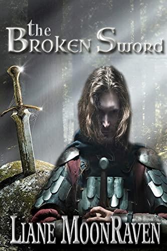The Broken Sword: A New King Arthur Legend Begins.: Liane Moonraven