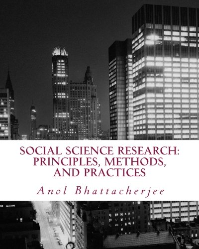 Social Science Research: Principles, Methods, and Practices: Bhattacherjee, Dr. Anol